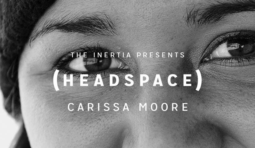 (HEADSPACE): Carissa Moore